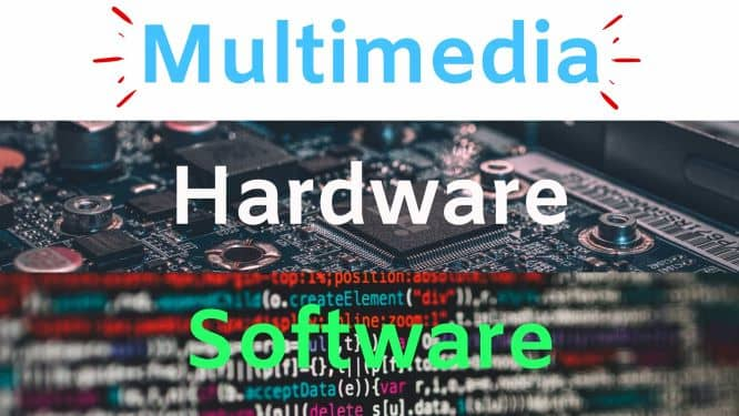 Multimedia hardware and Software