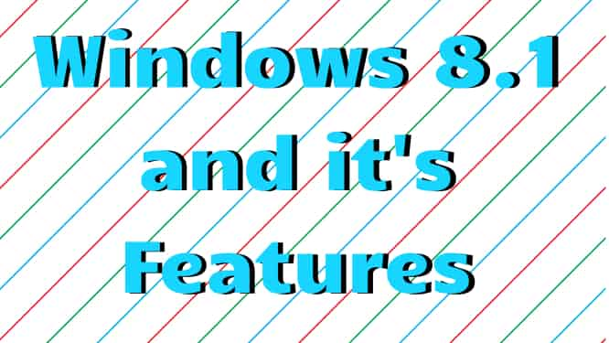 Windows 8.1 and its Features